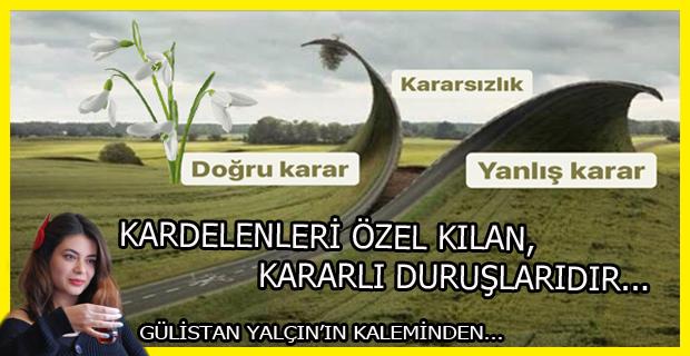KARDELENLERİ ÖZEL KILAN, KARARLI DURUŞLARIDIR.