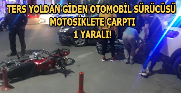 Ters Yönde Giden Aracın Çarptığı Motosiklet Sürücüsü Yaralandı!
