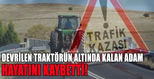 Eşme'de devrilen traktörün altında kalan adam hayatını kaybetti!