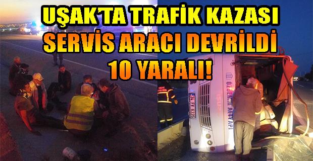 Uşak'ta kaza; devrilen minibüste 10 yaralı!