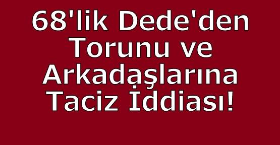 68 Yaşındaki Adam Torunu ve Arkadaşlarına Taciz İddiasıyla Tutuklandı!