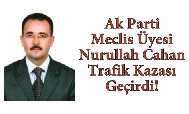 Ak Parti Meclis Üyesi Nurullah Cahan Sivaslı'da Trafik Kazası Geçirdi!