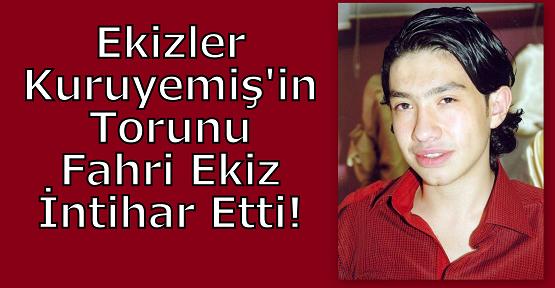 Ekizler Kuruyemiş'in Torunu Fahri Ekiz İntihar Etti!