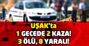 Uşak'ta bir gecede 2 kaza! 3 ölü, 8 yaralı!