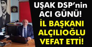 DSP Uşak İl Başkanı hayatını kaybetti!