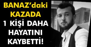 Uşak'taki kazada yaralanan bir kişi daha hayatını kaybetti!