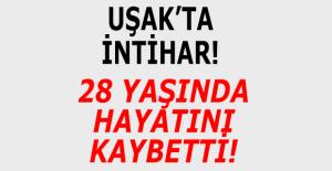Uşak'ta intihar! 28 yaşındaki genç hayatını kaybetti!