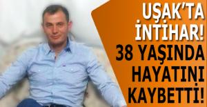 Uşak'ta intihar! Genç adam öldü!