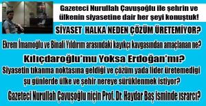Gazeteci Nurullah Çavuşoğlu ile şehrin ve ülkenin siyasetine dair her şeyi konuştuk.