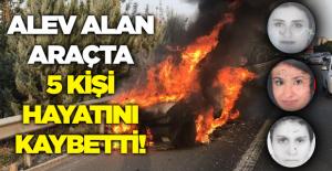 Kaza sonrası yanan otomobil 5 kişiye mezar oldu!