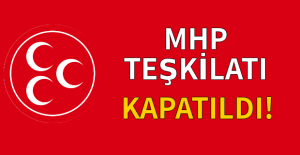 MHP teşkilatı kapatıldı!
