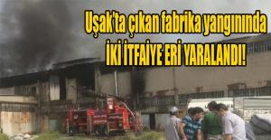 Uşak'ta fabrika yangını, 2 itfaiye eri düşerek yaralandı!