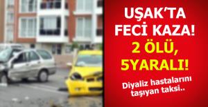 Uşak'ta feci kaza! 2 ölü, 5 yaralı!