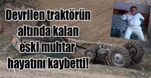 Devrilen traktörün altında kalan eski muhtar hayatını kaybetti!