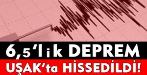 6,5 şiddetinde meydana gelen deprem Uşak'ta da hissedildi!