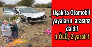 Uşak'ta otomobil yol kenarında bekleyen yayalara çarptı; 1 Ölü, 1'i ağır 2 yaralı!