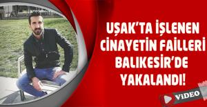 Uşak'taki cinayetin katil zanlıları Balıkesir'de yakalandı