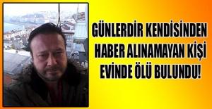 Uşak'ta 4 gündür haber alınamayan kişi evinde ölü bulundu!