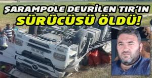 Şarampole devrilen TIR sürücüsü hayatını kaybetti