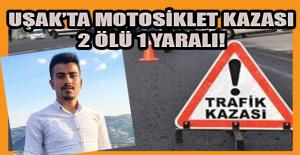 Uşak'ta motosikletler çarpıştı; 2 ölü 1 yaralı!