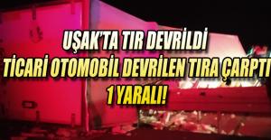 Uşak'ta kaza Devrilen Tıra Otomobil Çarptı;1 yaralı