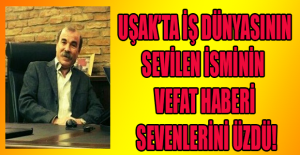 Uşak'ın sevilen işadamı Kemal Akın vefat etti!