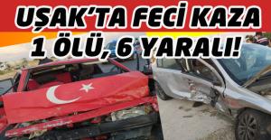 Uşak'ta Trafik Kazası; 1 Ölü, 6 Yaralı!