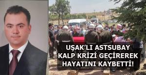 Elazığ' da Görev Yapan Uşak'lı Astsubay Kalp Krizi Sonucu Hayatını Kaybetti!