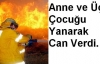 Banaz Büyükoturak'ta Yangın 1 Anne 3 Çocuğu Yanarak Öldü.