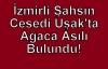 İzmir'de Kayıplara Karışan Şahıs, Uşak'ta Cesedi Ağaca Asılı Halde Bulundu!