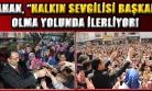 Nurullah Cahan, Halkın Sevgisini Kazanmaya ve Herkesin Başkanı Olmaya Kararlı!