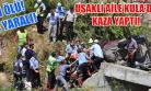 Dereye Uçan Araçta 1 Kişi Öldü! 4 Kişi Yaralandı!