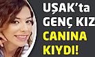 Uşak'ta genç kız intihar ederek hayatına son verdi!
