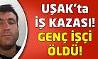 Uşak'ta iş kazası: 1 ölü!
