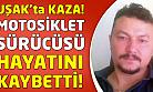 Uşak'ta kaza! Motosiklet sürücüsü hayatını kaybetti!
