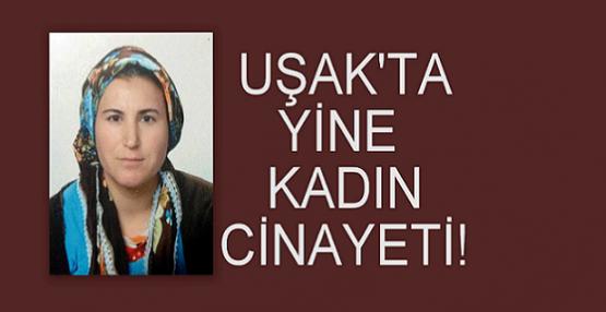 Uşak Paşacıoğlu Köyünde Akıl Almaz Tuzak ve Kadın Cinayeti