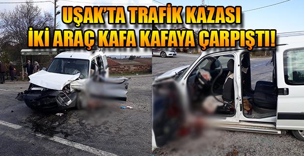 Uşak'ta Trafik Kazası; Araçta Sıkışan Sürücü yaralandı!