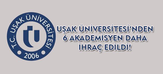 Uşak Üniversitesi'nden 6 akademisyen ihraç edildi!