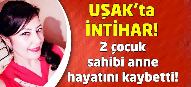 Uşak'ta intihar! 2 çocuk annesi kadın öldü!