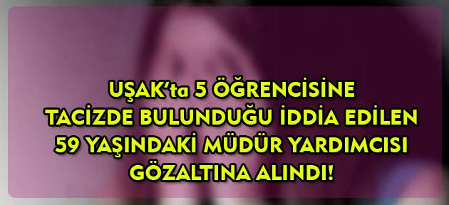 Uşak'ta müdür yardımcısından 5 kız öğrencisine taciz iddiası!
